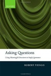 Asking Questions: Using meaningful structures to imply ignorance - Robert Fiengo