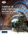 Timber in Contemporary Architecture: A Designer's Guide - Peter Ross, Andrew Lawrence, Giles Downes
