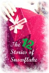 The 12 Stories of Snowflake: A Dozen Romantic Christmas Tales - Rusty Fischer