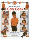 I Can Cook: Recipes for Kids Shown Step by Step - Sarah Maxwell