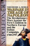 Warfare in the Age of Napoleon-Volume 1: The Revolutionary Wars Against the First Coalition in Northern Europe and the Italian Campaign, 1789-1797 - Theodore Ayrault Dodge