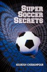 Super Soccer Secrets - Cheraghpour Kourosh Cheraghpour, Cheraghpour Kourosh Cheraghpour