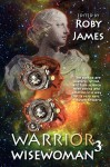 Warrior Wisewoman 3 - Roby James