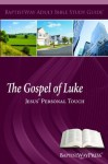 The Gospel of Luke: Jesus' Personal Touch (Adult Bible Study Guides) - Bob DeFoor, Jesse Rincones, Pam Gibbs, Julie Wood, Scott Stevens