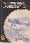 """W Dywizjonie """"Kubusiów"""" - Wacław Król"""