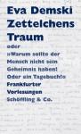 """Zettelchens Traum oder """"Warum sollte der Mensch nicht sein Geheimnis haben? Oder ein Tagebuch"""": Frankfurter Vorlesungen - Eva Demski"""