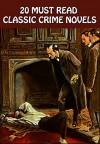 20 Must Read Classic Crime Novels - G.K. Chesterton, Wilkie Collins, Joseph Conrad, Bram Stoker, Edgar Wallace, Erskine Childers, Arthur Conan Doyle, Mary Roberts Rinehart, Charles Dickens