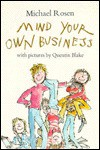 Mind Your Own Business - Michael Rosen