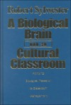 A Biological Brain in a Cultural Classroom: Applying Biological Research to Classroom Management - Robert Sylwester