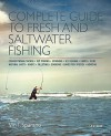 Complete Guide to Fresh and Saltwater Fishing: Conventional Tackle. Fly Fishing. Spinning. Ice Fishing. Lures. Flies. Natural Baits. Knots. Filleting. Cooking. Game Fish Species. Boating - Vin T. Sparano
