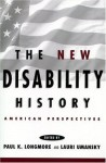 The New Disability History: American Perspectives (History of Disability) - Paul K. Longmore, Lauri Umansky