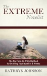 The Extreme Novelist: The No-Time-to-Write Method for Drafting Your Novel in 8 Weeks (The Extreme Novelist Writes Book 1) - Kathryn Johnson