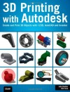 3D Printing with Autodesk: Create and Print 3D Objects with 123d, AutoCAD and Inventor - John Biehler, Bill Fane