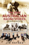The Best Australian Racing Stories: From Archer to Makybe Diva - Jim Haynes