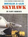 Naval Fighters Number 49 - Douglas A-4A/B Skyhawk in Navy Service - Steve Ginter