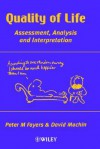 Quality of Life: Assessment, Analysis, and Interpretation - Peter Fayers, David Machin, Peter M. Fayers