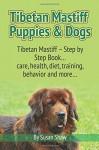 Tibetan Mastiff Puppies & Dogs: Tibetan Mastiff - Step by Step Book... care, health, diet, training, behavior and more... - Susan Shaw