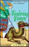 Wandering Women: Two Centuries of Travel Out of Ireland - A.A. Kelly