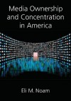 Media Ownership and Concentration in America - Eli M. Noam