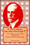 A Man of Books and a Man of the People: E.Y. Mullins and the Crisis of Moderate Southern Baptist Leadership - William E. Ellis