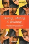 Dating, Mating & Relating: The Complete Guide to Finding and Keeping Your Ideal Partner - Susan Nash
