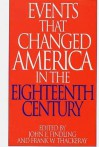 Events That Changed America In The Eighteenth Century - John E. Findling