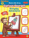 Watch Me Draw Curious George's Everyday Adventures - Rudy Obrero, Diana Fisher