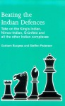 Beating the Indian Defences: Take on the King's Indian, Nimzo-Indian, Grünfeld and all other Indian Complexes - Graham Burgess, Steffen Pedersen