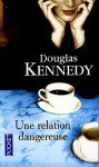 Une relation dangereuse - Douglas Kennedy, Bernard Cohen
