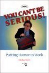 You Can't Be Serious! Putting Humor To Work - Michael Kerr