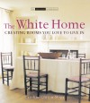 The White Home: Creating Rooms You Love to Live in - Caroline Clifton-Mogg