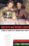 By Lillian Faderman Odd Girls and Twilight Lovers: A History of Lesbian Life in Twentieth-Century America (Between Men-- (Reprint) - Lillian Faderman