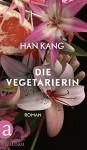 Die Vegetarierin: Roman - Han Kang, Ki-Hyang Lee
