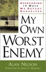 My Own Worst Enemy: Overcoming Nineteen Ways We Defeat Ourselves - Alan E. Nelson, John C. Maxwell