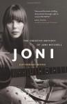 Joni: The Creative Odyssey of Joni Mitchell - Katherine Monk