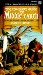 The Complete Guide to Middle-Earth: From the Hobbit to the Silmarillion - Robert Foster