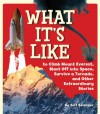 What It's Like to Climb Mount Everest, Blast Off into Space, Survive a Tornado, and Other Extraordinary Stories - Jeff Belanger