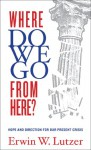 Where Do We Go From Here? - Erwin W. Lutzer