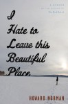 I Hate to Leave This Beautiful Place - Howard Norman