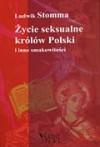 Życie seksualne królów Polski i inne smakowitości - Ludwik Stomma