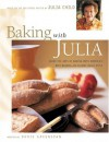 Baking with Julia: Sift, Knead, Flute, Flour, And Savor... - Julia Child, Gentl and Hyers