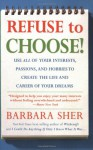 Refuse to Choose!: Use All of Your Interests, Passions, and Hobbies to Create the Life and Career of Your Dreams - Barbara Sher