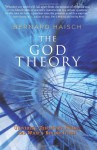 The God Theory: Universes, Zero-point Fields, And What's Behind It All - Bernard Haisch
