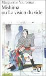Mishima Ou La Vision Du - Marguerite Yourcenar