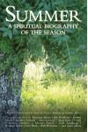 Summer: A Spiritual Biography of the Season - Gary D. Schmidt, Susan M. Felch