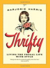 Thrifty: Living the Frugal Life with Style - Marjorie Harris