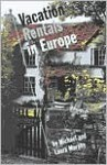 Vacation Rentals In Europe: A Guide - Michael Murphy, Laura Murphy