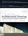 Architectural Drawing: A Visual Compendium of Types and Methods (3rd edition) - Rendow Yee