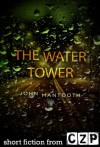 The Water Tower: Short Story - John Mantooth