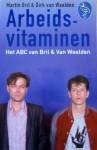 Arbeidsvitaminen : Het ABC van Bril & Van Weelden - Martin Bril, Dirk van Weelden
